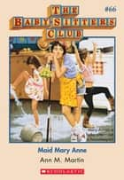 The Baby-Sitters Club #66: Maid Mary Anne ebook by Ann M. Martin