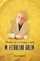 Teacher in a Foreign Land ebook by Murat Alptekin