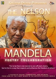 THE NELSON MANDELA POETRY COLLABORATION (A Collection of Poetry, Commentary, and Artwork in Honour of Nelson Mandela) ebook by Kingstar Digital Publishing