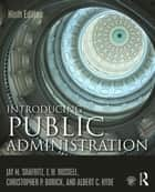 Introducing Public Administration ebook by Jay M. Shafritz, E. W. Russell, Christopher P. Borick,...