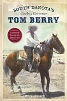 South Dakota's Cowboy Governor Tom Berry - Leadership During the Depression ebook by