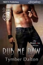Rub Me Raw ebook by Tymber Dalton