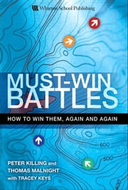 Must-Win Battles: How to Win Them, Again and Again ebook by Killing, Peter