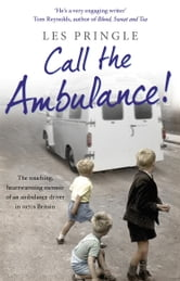 Call the Ambulance! ebook by Les Pringle