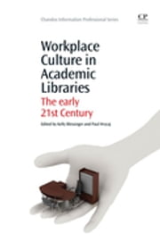 Workplace Culture in Academic Libraries - The Early 21st Century ebook by Kelly Blessinger,Paul Hrycaj
