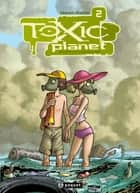 Toxic Planet 2 - Espèce menacée ebook by David Ratte