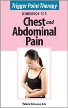 Trigger Point Therapy Workbook for Chest and Abdominal Pain ebook by Valerie DeLaune