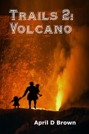 Trails 2: Trails Through the Volcano ebook by April D Brown