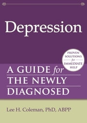 Depression - A Guide for the Newly Diagnosed ebook by Lee H. Coleman, PhD, ABPP
