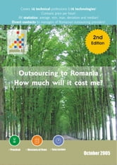 Study Outsourcing to Romania: How much will it cost me? October 2005 ebook by Pintilie, Adrian