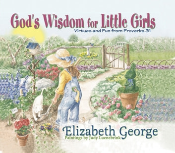 God's Wisdom for Little Girls - Virtues and Fun from Proverbs 31 ebook by Elizabeth George