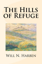 The Hills of Refuge ebook by Will N. Harben