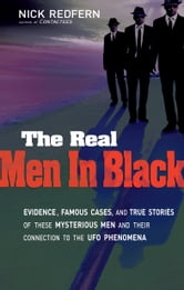 The Real Men in Black - Evidence, Famous Cases, and True Stories of These Mysterious Men and Their Connection to UFO Phenomena ebook by Nick Redfern