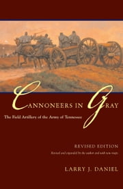 Cannoneers in Gray - The Field Artillery of the Army of Tennessee ebook by Larry J. Daniel