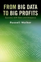 From Big Data to Big Profits - Success with Data and Analytics eBook by Russell Walker