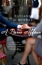 A Paris Affair ebook by Tatiana de Rosnay, Sam Taylor