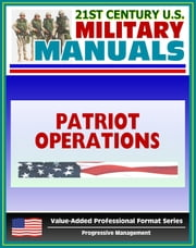 21st Century U.S. Military Manuals: Patriot Battalion and Battery Operations - FM 44-85 (Value-Added Professional Format Series) ebook by Progressive Management