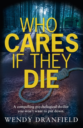 Who Cares if They Die ebook by Wendy Dranfield
