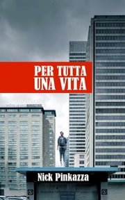 Per tutta una vita ebook by Nick Pinkazza