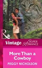 More Than A Cowboy (Mills & Boon Vintage Superromance) (Home on the Ranch, Book 29) ebook by Peggy Nicholson