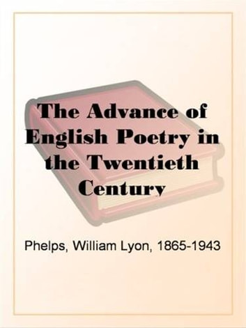 The Advance Of English Poetry In The Twentieth Century ebook by William Lyon Phelps
