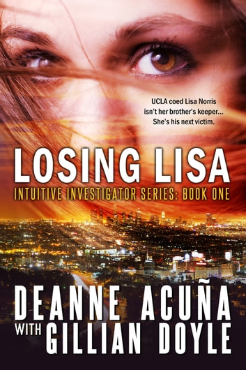 Losing Lisa: Intuitive Investigator Series, Book One ebook by Deanne Acuña,Gillian Doyle