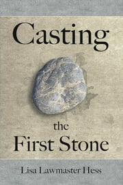 Casting the First Stone ebook by Lisa Lawmaster Hess