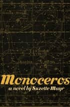 Monoceros ebook by Suzette Mayr