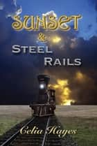 Sunset and Steel Rails eBook by Celia Hayes