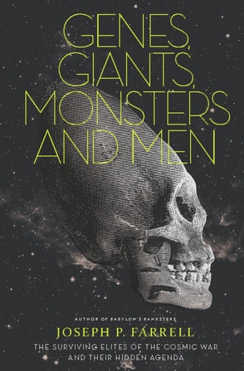 Genes, Giants, Monsters, and Men - The Surviving Elites of the Cosmic War and Their Hidden Agenda ebook by Joseph P. Farrell
