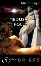 Medusa's Folly (Mills & Boon Spice) ebook by Alison Paige