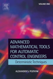 Advanced Mathematical Tools for Control Engineers: Volume 1 - Deterministic Systems ebook by Alex Poznyak