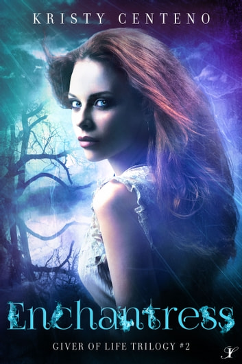 Enchantress - The Giver of Life Trilogy: Book #2 ebook by Kristy Centeno