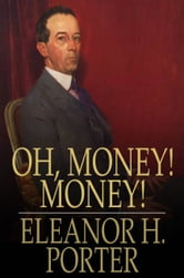Oh, Money! Money! ebook by Eleanor H. Porter