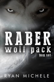Raber Wolf Pack Box Set - Raber Wolf Pack ebook by Ryan Michele