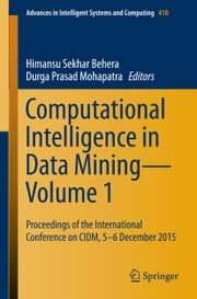 Computational Intelligence in Data Mining—Volume 1 - Proceedings of the International Conference on CIDM, 5-6 December 2015 ebook by Himansu Sekhar Behera,Durga Prasad Mohapatra