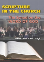 Scripture in the Church - The Synod on the Word of God ebook by James  Chukwuma Okoye CSSp