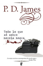 Todo lo que sé sobre novela negra ebook by P.D. James