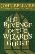 The Revenge of the Wizard's Ghost ebook by John Bellairs