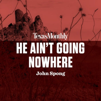 He Ain't Going Nowhere audiobook by John Spong