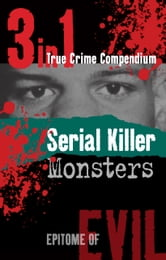 Serial Killer Monsters (3-in-1 True Crime Compendium) ebook by Phil Clarke