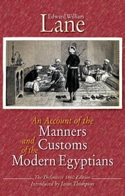 An Account of the Manners and Customs of the Modern Egyptians ebook by Edward William Lane,Jason Thompson