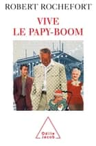 Vive le papy-boom ebook by Robert Rochefort