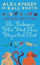 The Baboons Who Went This Way And That: Folktales From Africa - Folktales From Africa ebook by Alexander McCall Smith