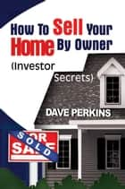 How To Sell Your Home By Owner ebook by Dave Perkins