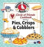 Circle of Friends - 25 Pie Crisp & Cobbler ebook by Gooseberry Patch