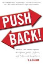 Push Back! - How to Take a Stand Against Groupthink, Bullies, Agitators, and Professional Manipulators ebook by