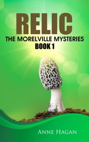 Relic - The Morelville Mysteries - Book 1 ebook by Anne Hagan
