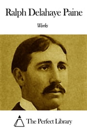 Works of Ralph Delahaye Paine ebook by Ralph Delahaye Paine
