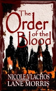 The Order of the Blood ebook by Nicole Vlachos,Lane Morris